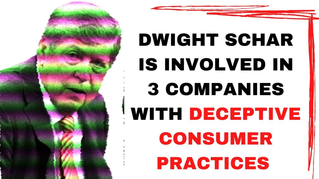 DWIGHT SCHAR IS INVOLVED IN 3 COMPANIES WITH DECEPTIVE CONSUMER PRACTICES